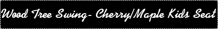 Cherry Maple Kids Seat Swing