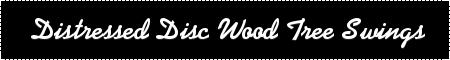 Distressed Disc Wooden Swings