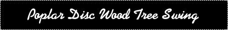 Wood Tree Swing- Poplar Disc